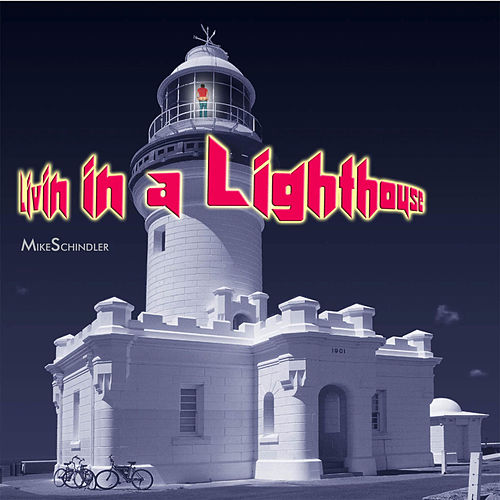 Livin in a Lighthouse by Mike Schindler