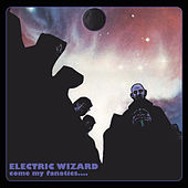 Come My Fanatics... by Electric Wizard