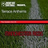 The Golden Era of Manchester Reds: Terrace Anthems by Various Artists