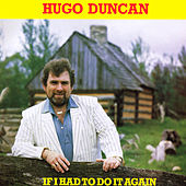 If I Had to Do It Again by Hugo Duncan