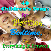 40 Children's Songs for Playtime, Bedtime, And Everything in Between by Various Artists