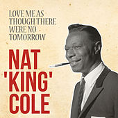 Love Me as Though There Were No Tomorrow von Nat King Cole
