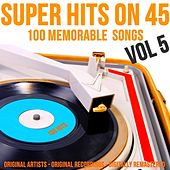 Super Hits On 45: 100 Memorable Songs, Vol. 5 de Various Artists