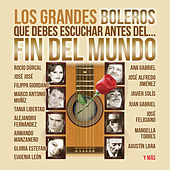 Los Grandes Boleros Que Debes Escuchar Antes del Fin del Mundo de Various Artists