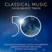 Classical Music - The 50 Greatest Tracks by Various Artists
