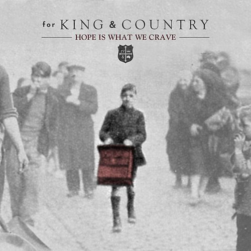 Hope Is What We CRAVE by For King & Country