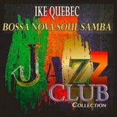 Bossa Nova Soul Samba (Jazz Club Collection) by Ike Quebec