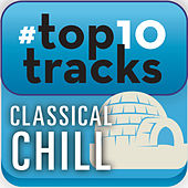 #top10tracks - Classical Chill by Various Artists