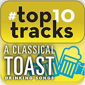 #top10tracks - A Classical Toast: Drinking Songs von Various Artists
