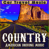 Car Travel Music. Old Country . American Driving Music by Various Artists
