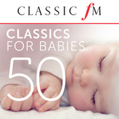 50 Classics For Babies (By Classic FM) by Various Artists