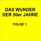 Das Wunder der 50er Jahre Folge 1 by Various Artists