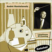 Loneliness of Evening (Lounge Serie) de Andre Kostelanetz And His Orchestra