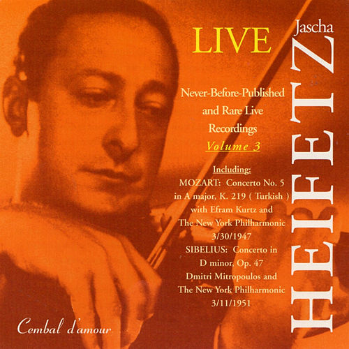Jascha Heifetz in Never-Before-Published and Rare Live Recordings, Vol. 3 by Various Artists