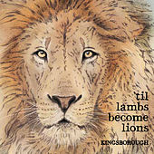 Til Lambs Become Lions by Kingsborough