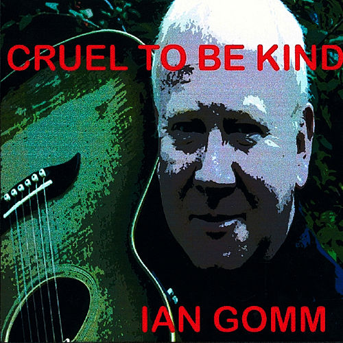 Cruel To Be Kind by Ian Gomm