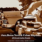 Jazz, Bossa Nova & Cuban Rhythms (Remastered) di Various Artists