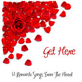 Get Here (12 Romantic Songs from the Heart) by Various Artists