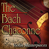The Bach Chaconne: Violin Masterpieces van Various Artists