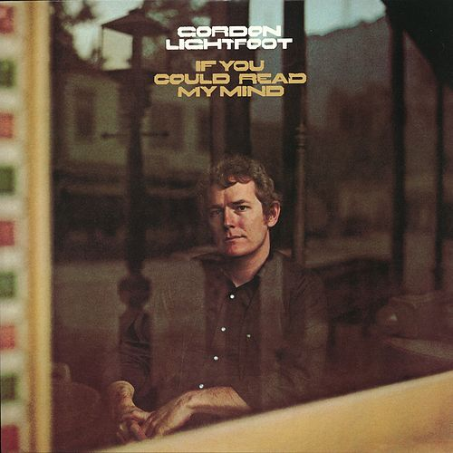 If You Could Read My Mind by Gordon Lightfoot