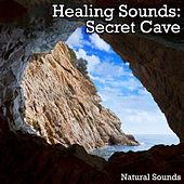 Healing Sounds: Secret Cave by Natural Sounds