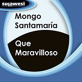 Que Maravilloso de Mongo Santamaria