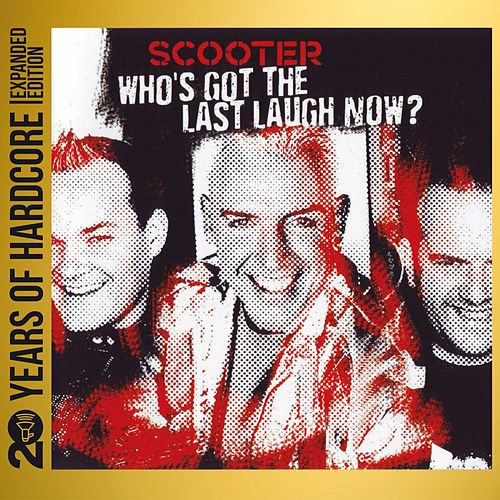 Who's Got the Last Laugh Now? (20 Years of Hardcore - Expanded Edition) (Remastered) by Scooter