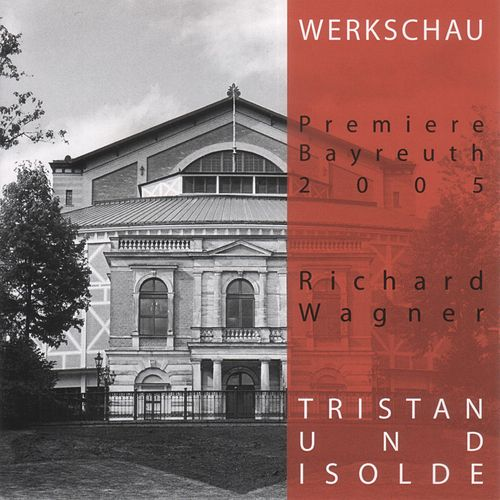 Tristan und Isolde - Werkschau Bayreuth 2005 by Richard Wagner
