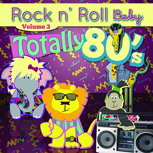 Totally 80's Lullaby Arrangements, Vol. 3 by Rock N' Roll Baby Lullaby Ensemble