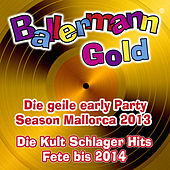 Ballermann Gold - Die geile Early Party Season Mallorca 2013 - Die Kult Schlager Fete bis 2014 by Various Artists