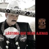 Lástima Que Seas Ajena de Pepe Aguilar