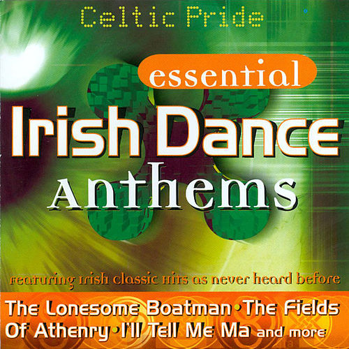 Essential Irish Dance Anthems by Celtic Pride