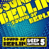 Sound of Berlin Deep Edition, Vol. 5 by Various Artists