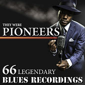 They Were Pioneers - 66 Legendary Blues Recordings by Various Artists