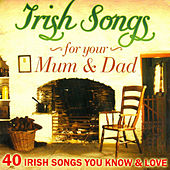 Irish Songs for Mum and Dad - 40 Irish Songs You Love and Know de Various Artists
