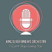 I Can't Stop Loving You by King Oliver