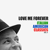 Love Me Forever: Italian American Classics, Vol. 4 de Various Artists