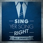 Sing Yer Song Right - Male Songwriters de Various Artists