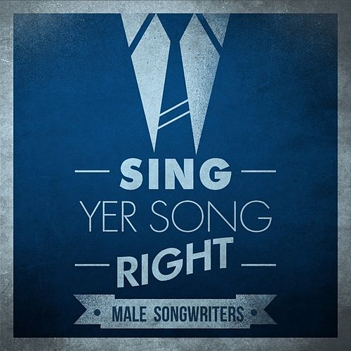 Sing Yer Song Right - Male Songwriters by Various Artists