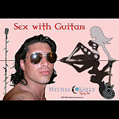 Sex with Guitars by Mychal Kelly