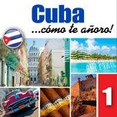 Cuba... Cómo Te Añoro, Vol. 1 by Various Artists
