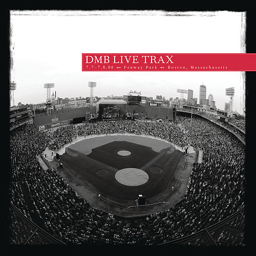 Live Trax, Vol. 6: 7/7 - 7/8/2006 Fenway Park, Boston Ma. by Dave Matthews Band