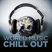 World Music Chill Out by Various Artists