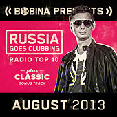Bobina presents Russia Goes Clubbing Radio Top 10 August 2013 by Various Artists