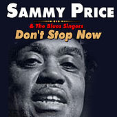 Don't Stop Now by Sammy Price & the Blues Singers