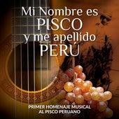 Mi Nombre Es Pisco y Me Apellido Perú: Primer Homenaje Musical al Pisco Peruano de Various Artists