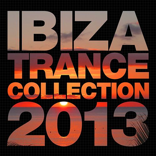 Ibiza Trance Collection 2013 - EP by Various Artists