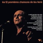 Les 12 Premières Chansons De Léo Ferré de Leo Ferre