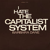 I Hate the Capitalist System by Barbara Dane