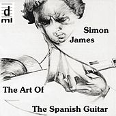 The Art of the Spanish Guitar by Simon James